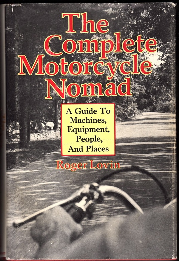 Image for THE COMPLETE MOTORCYCLE NOMAD: A GUIDE TO MACHINES, EQUIPMENT, PEOPLE, AND PLACES