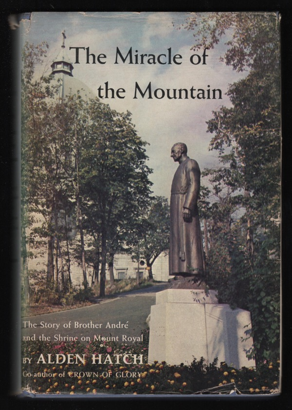 Image for THE MIRACLE OF THE MOUNTAIN: THE STORY OF BROTHER ANDR AND THE SHRINE ON MOUNT ROYAL