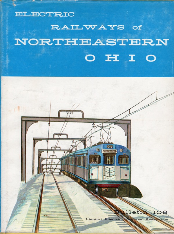 Image for ELECTRIC RAILWAYS OF NORTHEASTERN OHIO (CENTRAL ELECTRIC RAILFANS' ASSOCIATION, BULLETIN 108)