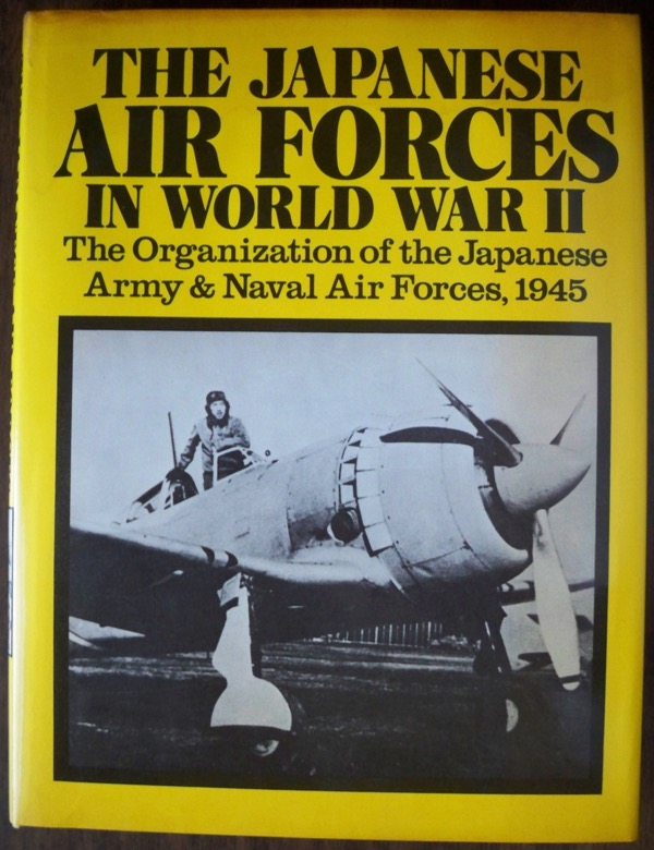 Image for The Japanese Air Forces in World War II: The Organization of the Japanese Army & Naval Air Forces, 1945