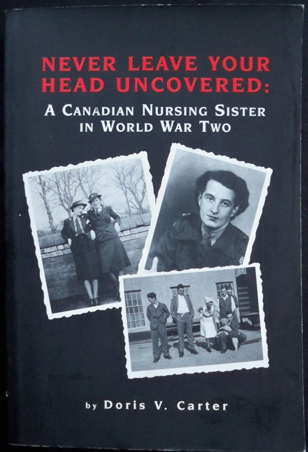 Image for Never Leave Your Head Uncovered : A Canadian Nursing Sister in World War Two (II)