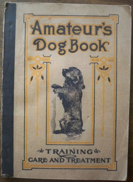 Image for AMATEUR'S DOG BOOK: A TREATISE ON THE MANAGEMENT, TRAINING AND DISEASES OF DOGS (COVER TITLE: AMATEUR'S DOG BOOK: TRAINING, CARE AND TREATMENT)