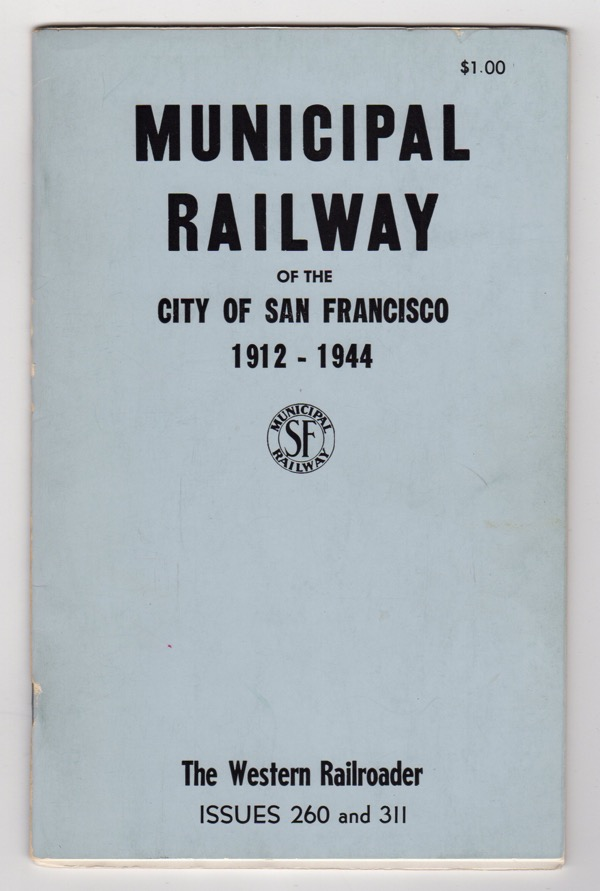 Image for MUNICIPAL RAILWAY OF THE CITY OF SAN FRANCISCO, 1912-1944 (THE WESTERN RAILROADER, ISSUE 260 AND 311)