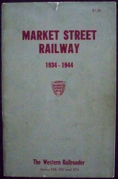 Image for MARKET STREET RAILWAY, 1934-1944 (THE WESTERN RAILROADER, ISSUES 258, 267 AND 274)