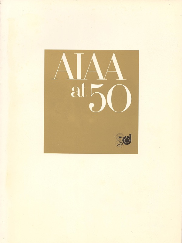 Image for AIAA AT 50: YESTERDAY, TODAY, TOMORROW; A 50TH ANNIVERSARY HISTORY OF THE AMERICAN INSTITUTE OF AERONAUTICS & ASTRONAUTS & ITS PREDECESSOR SOCIETIES, THE AMERICAN ROCKET SOCIETY & THE INSTITUTE OF THE AEROSPACE SCIENCES