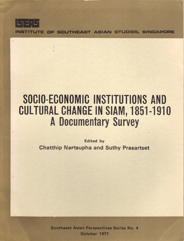 Image for SOCIO-ECONOMIC INSTITUTIONS AND CULTURAL CHANGE IN SIAM, 1851-1910: A DOCUMENTARY SURVEY (SOUTH ASIAN PERSPECTIVES SERIES, NO. 4)