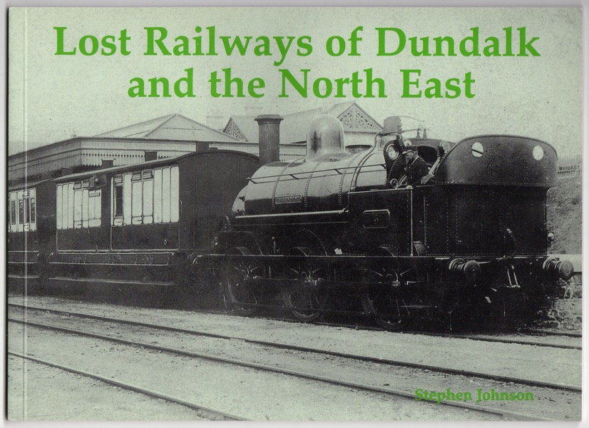 Image for LOST RAILWAYS OF DUNDALK AND THE NORTH EAST: INCLUDING RAILWAYS OF COS. LOUTH, MEATH, WEST MEATH, MONAGHAN, NAVAN, CAVAN AND LONGFORD