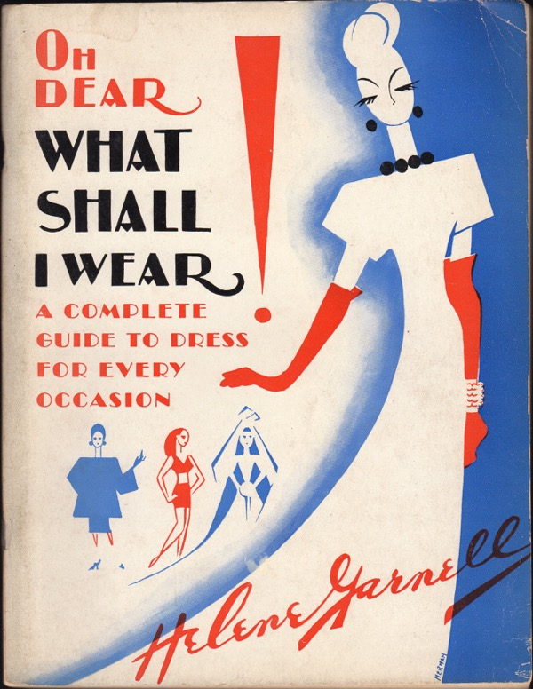 Image for OH DEAR! WHAT SHALL I WEAR: A COMPLETE GUIDE TO DRESS FOR EVERY OCCASION